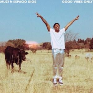 Muzi - Good Vibes Only Ft. Espacio Dios